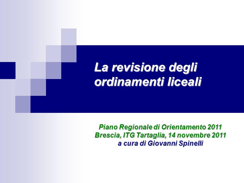 Piano Regionale di Orientamento 2011 Brescia, ITG Tartaglia, 14 novembre 2011 a cura di Giovanni Spinelli La revisione degli ordinamenti liceali