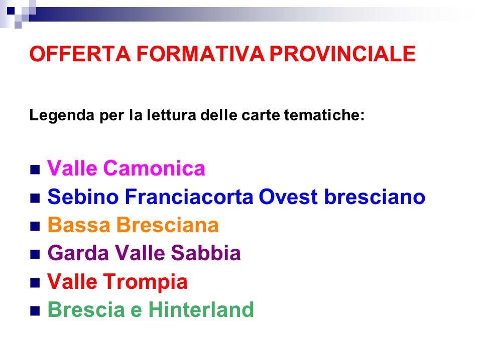 OFFERTA FORMATIVA PROVINCIALE Legenda per la lettura delle carte tematiche: Valle Camonica Sebino Franciacorta Ovest bresciano Bassa Bresciana Garda V