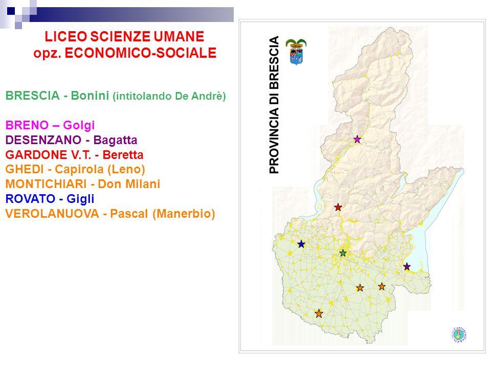 LICEO SCIENZE UMANE opz. ECONOMICO-SOCIALE BRESCIA - Bonini (intitolando De Andrè) BRENO – Golgi DESENZANO - Bagatta GARDONE V.T. - Beretta GHEDI - Ca