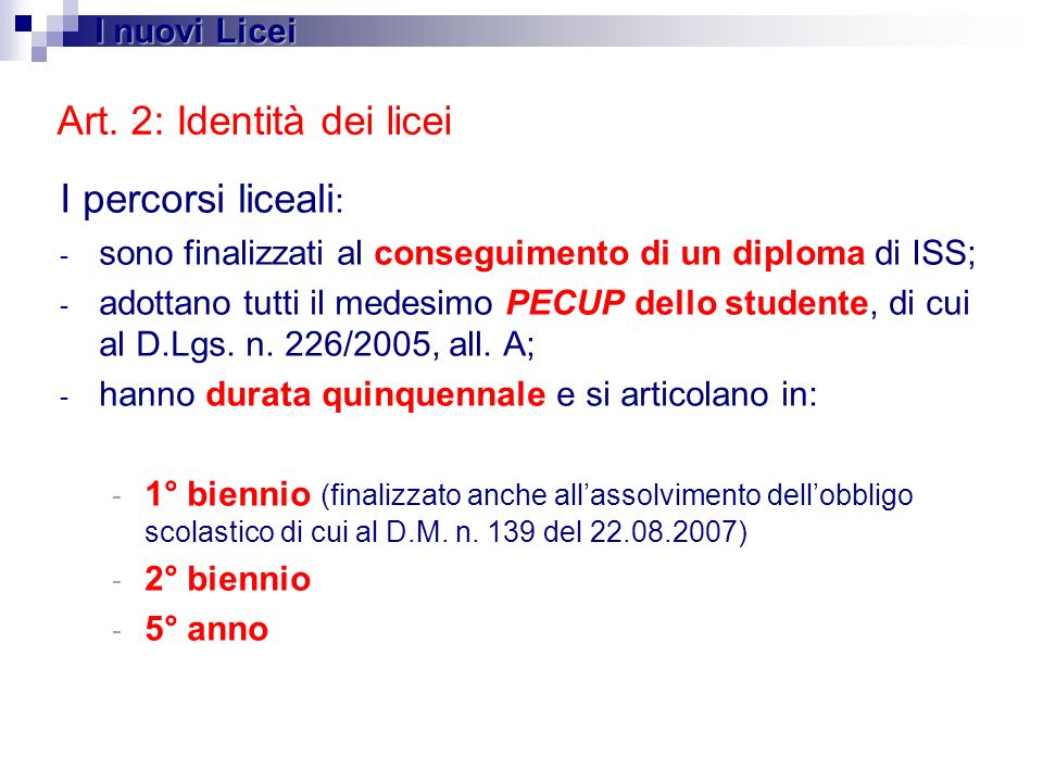 Art. 2: Identità dei licei I percorsi liceali : - sono finalizzati al conseguimento di un diploma di ISS; - adottano tutti il medesimo PECUP dello stu