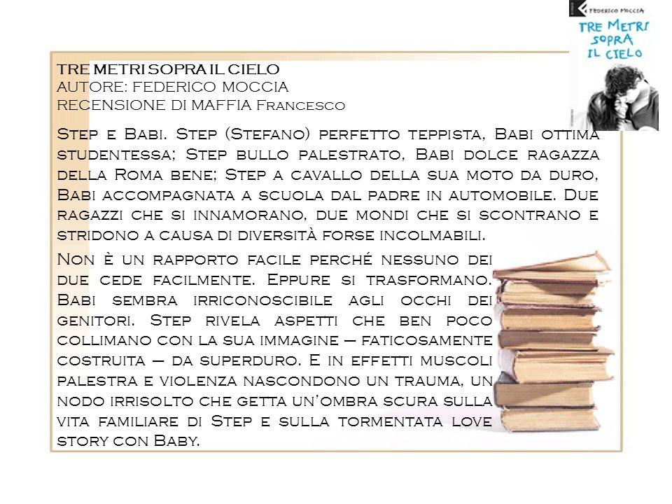 TRE METRI SOPRA IL CIELO AUTORE: FEDERICO MOCCIA RECENSIONE DI MAFFIA Francesco Step e Babi. Step (Stefano) perfetto teppista, Babi ottima studentessa