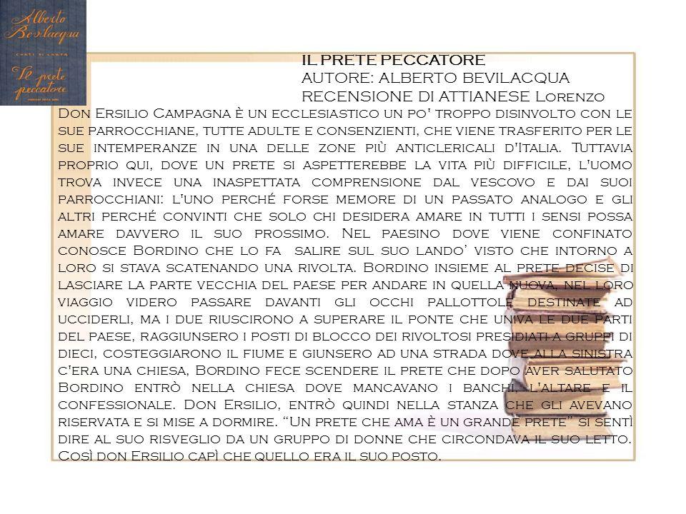 IL PRETE PECCATORE AUTORE: ALBERTO BEVILACQUA RECENSIONE DI ATTIANESE Lorenzo Don Ersilio Campagna è un ecclesiastico un po' troppo disinvolto con le