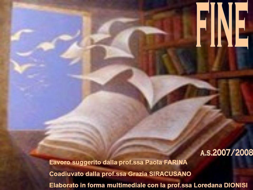 Lavoro suggerito dalla prof.ssa Paola FARINA Coadiuvato dalla prof.ssa Grazia SIRACUSANO Elaborato in forma multimediale con la prof.ssa Loredana DION
