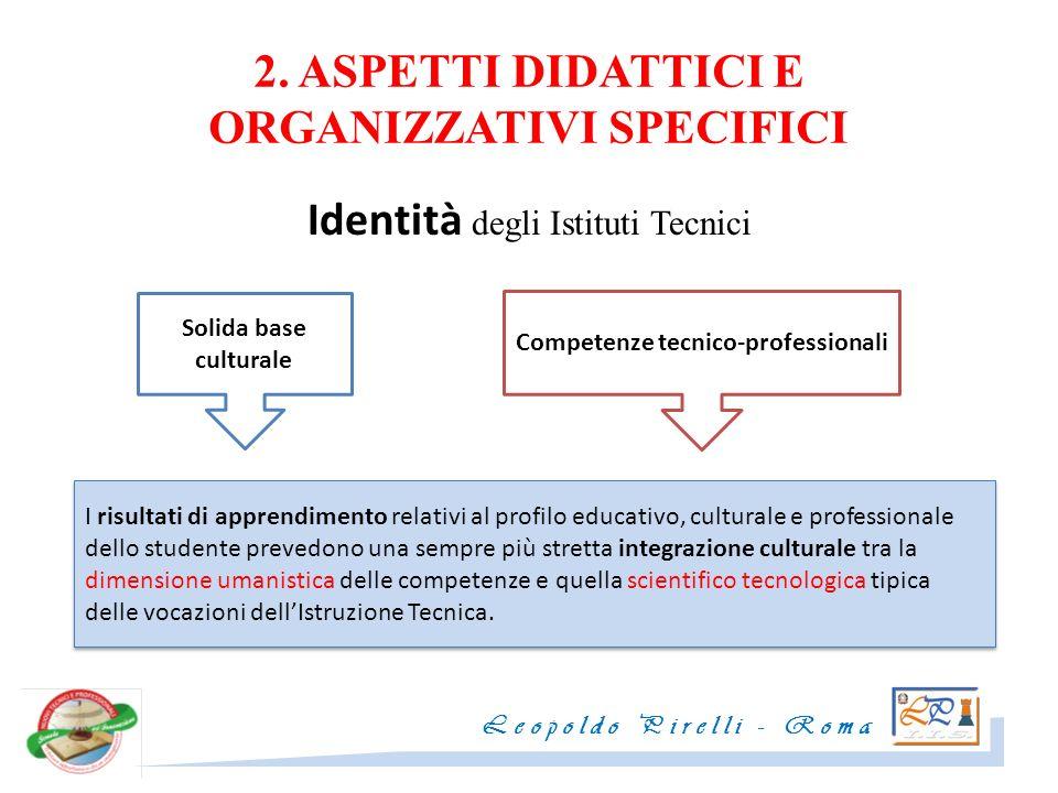 2. ASPETTI DIDATTICI E ORGANIZZATIVI SPECIFICI Identità degli Istituti Tecnici Solida base culturale Competenze tecnico- professionali I risultati di