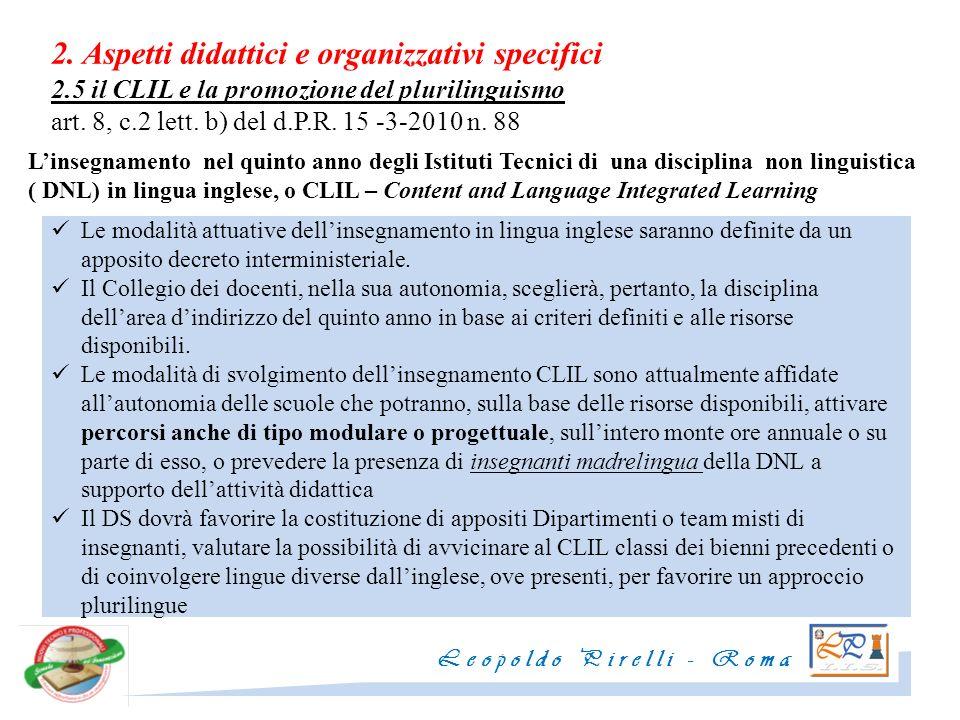 2. Aspetti didattici e organizzativi specifici 2.5 il CLIL e la promozione del plurilinguismo art. 8, c.2 lett. b) del d.P.R. 15 -3-2010 n. 88 Linsegn