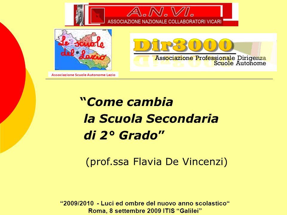 Come cambia la Scuola Secondaria di 2° Grado (prof.ssa Flavia De Vincenzi) 2009/2010 - Luci ed ombre del nuovo anno scolastico Roma, 8 settembre 2009 ITIS Galilei