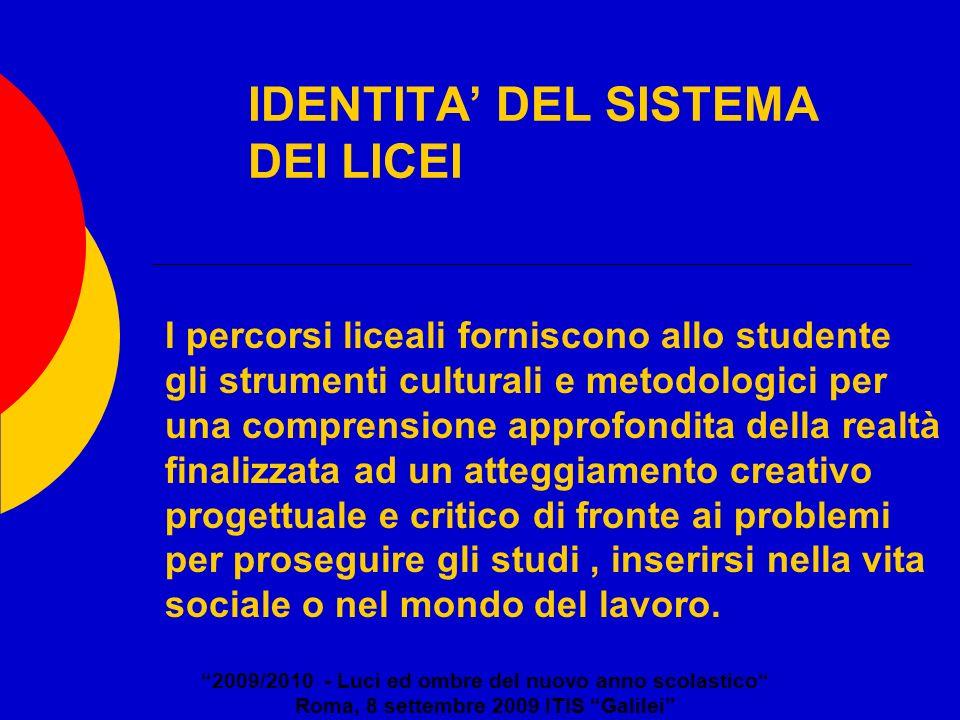 IDENTITA DEL SISTEMA DEI LICEI 2009/2010 - Luci ed ombre del nuovo anno scolastico Roma, 8 settembre 2009 ITIS Galilei I percorsi liceali forniscono a