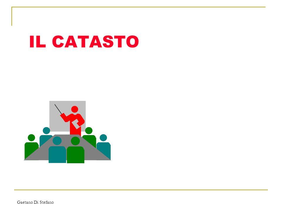Gaetano Di Stefano IL CATASTO è un sistema informativo, disciplinato da leggi e regolamenti, che si occupa di Informazioni riguardanti terreni e fabbricati • esso rappresenta quindi un inventario che ha per oggetto i beni immobili