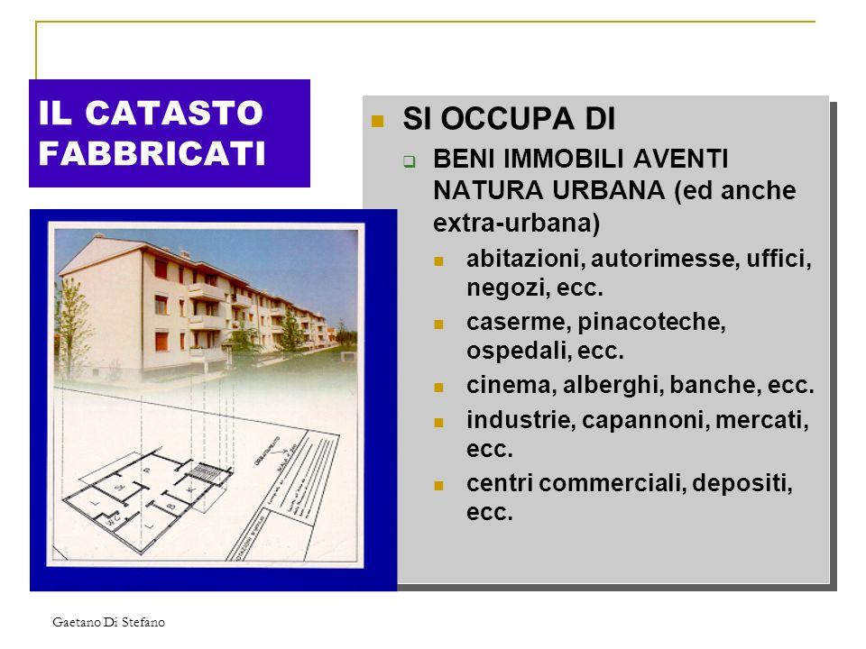 Gaetano Di Stefano IL CATASTO FABBRICATI SI OCCUPA DI BENI IMMOBILI AVENTI NATURA URBANA (ed anche extra-urbana) abitazioni, autorimesse, uffici, nego
