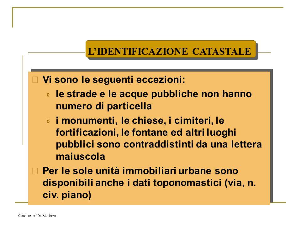 Gaetano Di Stefano • Vi sono le seguenti eccezioni: » le strade e le acque pubbliche non hanno numero di particella » i monumenti, le chiese, i cimite