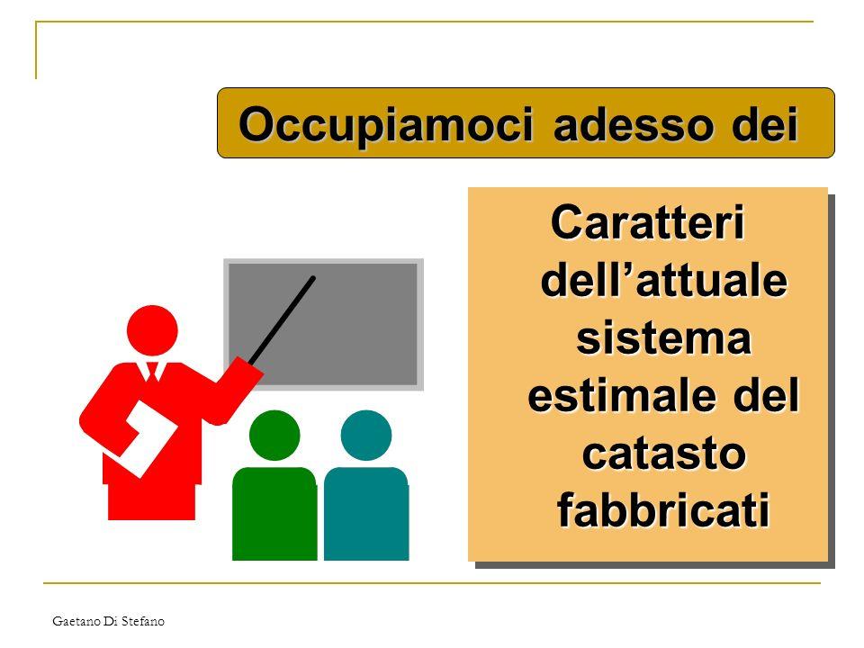 Gaetano Di Stefano Caratteri dellattuale sistema estimale del catasto fabbricati Occupiamoci adesso dei