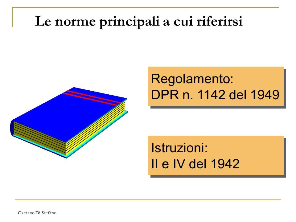 Gaetano Di Stefano Le norme principali a cui riferirsi Regolamento: DPR n. 1142 del 1949 Regolamento: DPR n. 1142 del 1949 Istruzioni: II e IV del 194