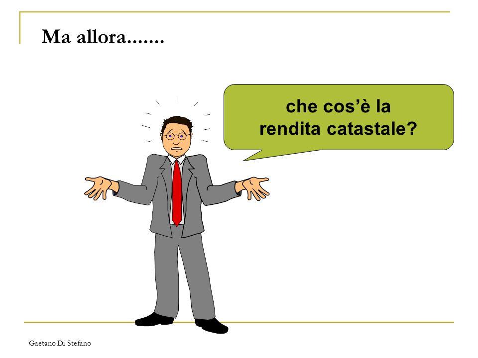 Gaetano Di Stefano Ma allora....... che cosè la rendita catastale?