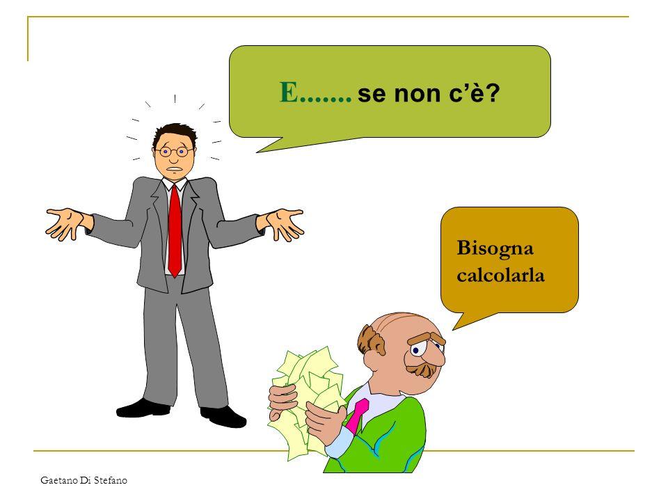 Gaetano Di Stefano E....... se non cè? Bisogna calcolarla