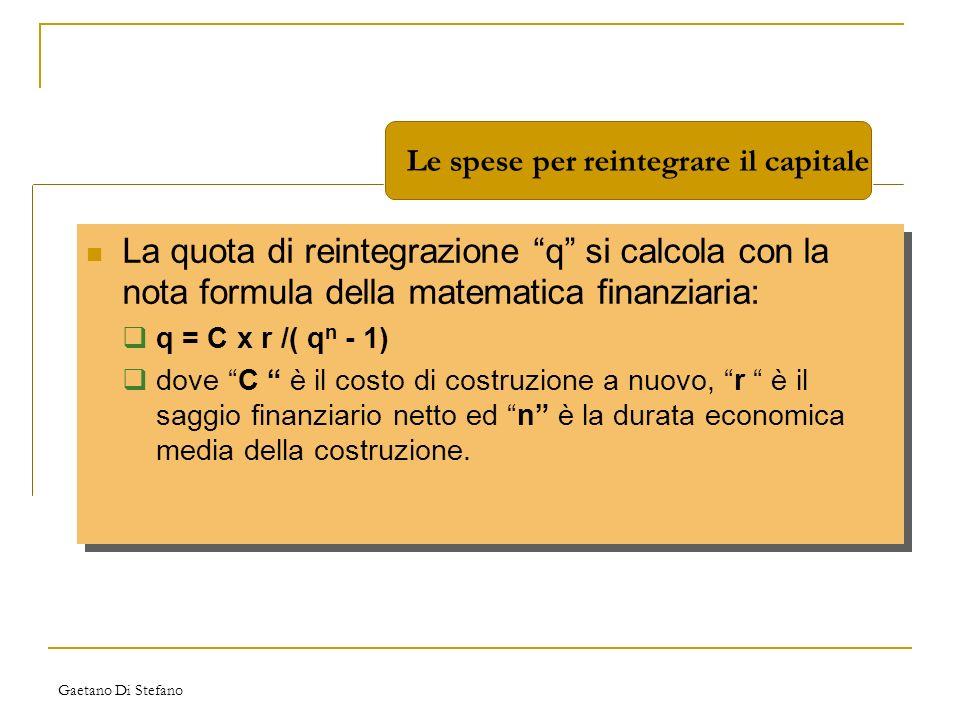 Gaetano Di Stefano La quota di reintegrazione q si calcola con la nota formula della matematica finanziaria: q = C x r /( q n - 1) dove C è il costo d