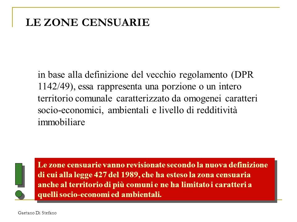 Gaetano Di Stefano LE ZONE CENSUARIE Le zone censuarie vanno revisionate secondo la nuova definizione di cui alla legge 427 del 1989, che ha esteso la
