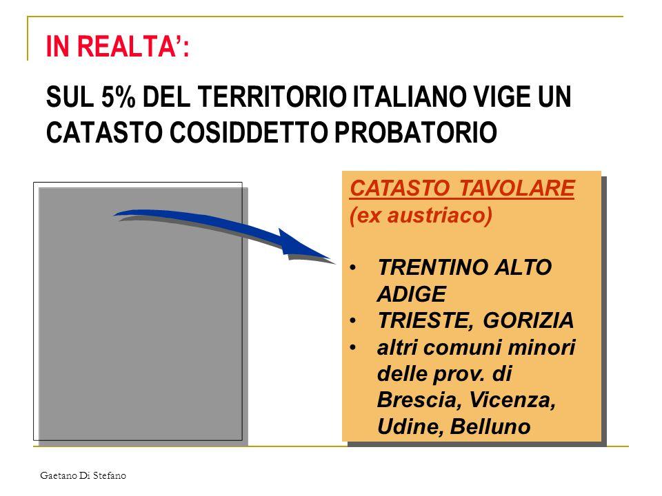 Gaetano Di Stefano IN REALTA: SUL 5% DEL TERRITORIO ITALIANO VIGE UN CATASTO COSIDDETTO PROBATORIO CATASTO TAVOLARE (ex austriaco) TRENTINO ALTO ADIGE