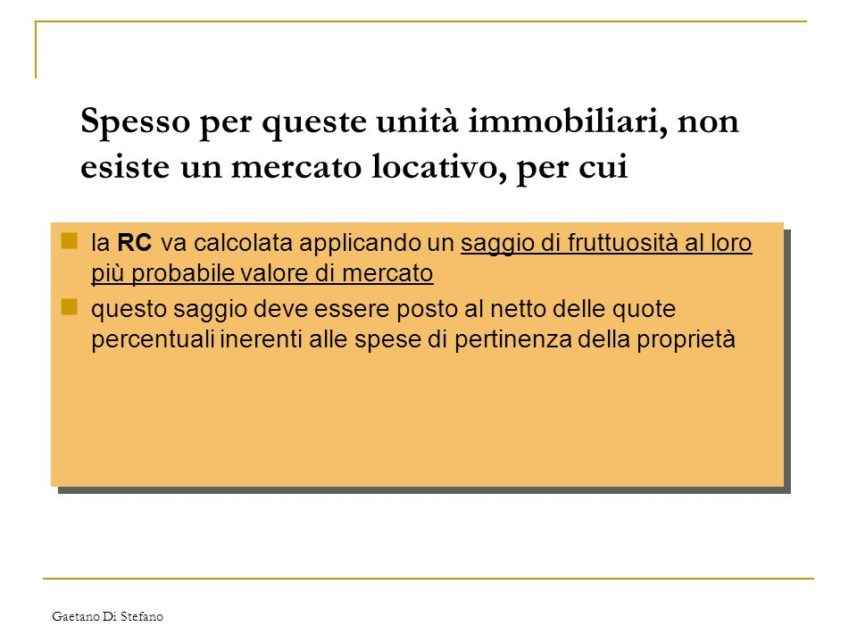Gaetano Di Stefano la RC va calcolata applicando un saggio di fruttuosità al loro più probabile valore di mercato questo saggio deve essere posto al n