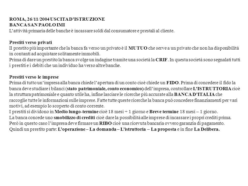 ROMA, 26/11/2004 USCITA DISTRUZIONE BANCA SAN PAOLO IMI Lattività primaria delle banche è incassare soldi dal consumatore e prestali al cliente.