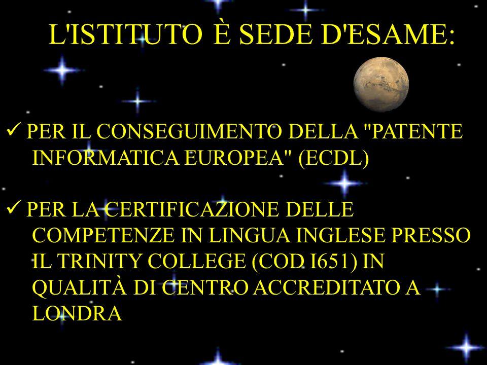 PER IL CONSEGUIMENTO DELLA PATENTE INFORMATICA EUROPEA (ECDL) PER LA CERTIFICAZIONE DELLE COMPETENZE IN LINGUA INGLESE PRESSO IL TRINITY COLLEGE (COD I651) IN QUALITÀ DI CENTRO ACCREDITATO A LONDRA L ISTITUTO È SEDE D ESAME: