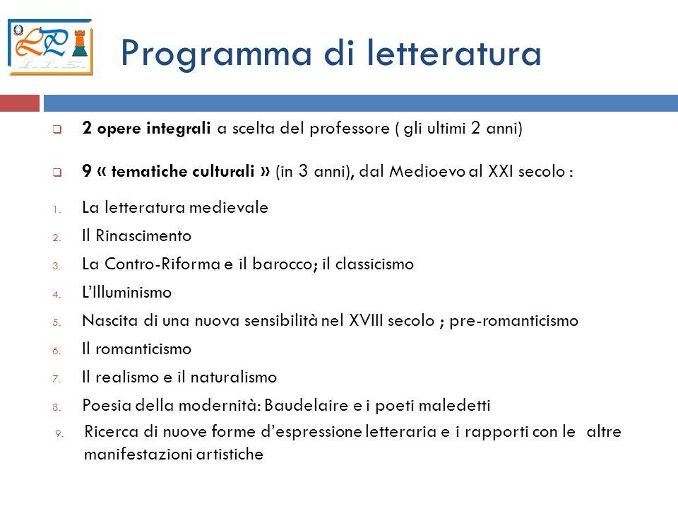 8 Programma di letteratura 2 opere integrali a scelta del professore ( gli ultimi 2 anni) 9 « tematiche culturali » (in 3 anni), dal Medioevo al XXI s