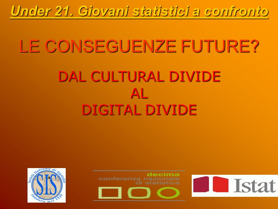 LE CONSEGUENZE FUTURE. Under 21.
