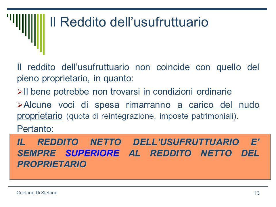 13 Gaetano Di Stefano Il Reddito dellusufruttuario Il reddito dellusufruttuario non coincide con quello del pieno proprietario, in quanto: Il bene pot