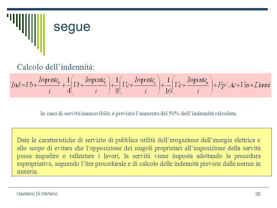 36 Gaetano Di Stefano segue Calcolo dellindennità: In caso di servitù inamovibile, è previsto laumento del 50% dellindennità calcolata. Date le caratt