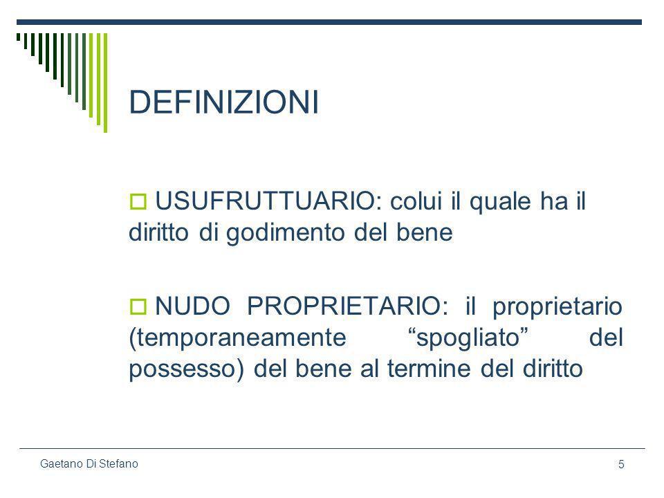 5 Gaetano Di Stefano DEFINIZIONI USUFRUTTUARIO: colui il quale ha il diritto di godimento del bene NUDO PROPRIETARIO: il proprietario (temporaneamente
