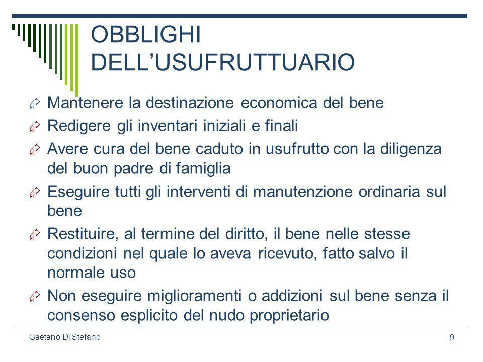 9 Gaetano Di Stefano OBBLIGHI DELLUSUFRUTTUARIO Mantenere la destinazione economica del bene Redigere gli inventari iniziali e finali Avere cura del b