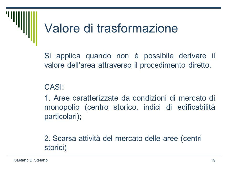 19 Gaetano Di Stefano Valore di trasformazione Si applica quando non è possibile derivare il valore dellarea attraverso il procedimento diretto. CASI: