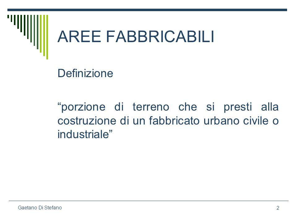 2 Gaetano Di Stefano AREE FABBRICABILI Definizione porzione di terreno che si presti alla costruzione di un fabbricato urbano civile o industriale