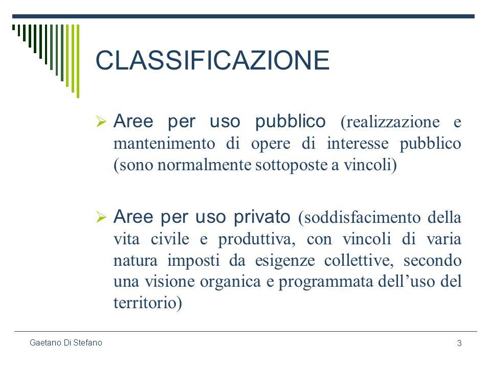 3 Gaetano Di Stefano CLASSIFICAZIONE Aree per uso pubblico (realizzazione e mantenimento di opere di interesse pubblico (sono normalmente sottoposte a
