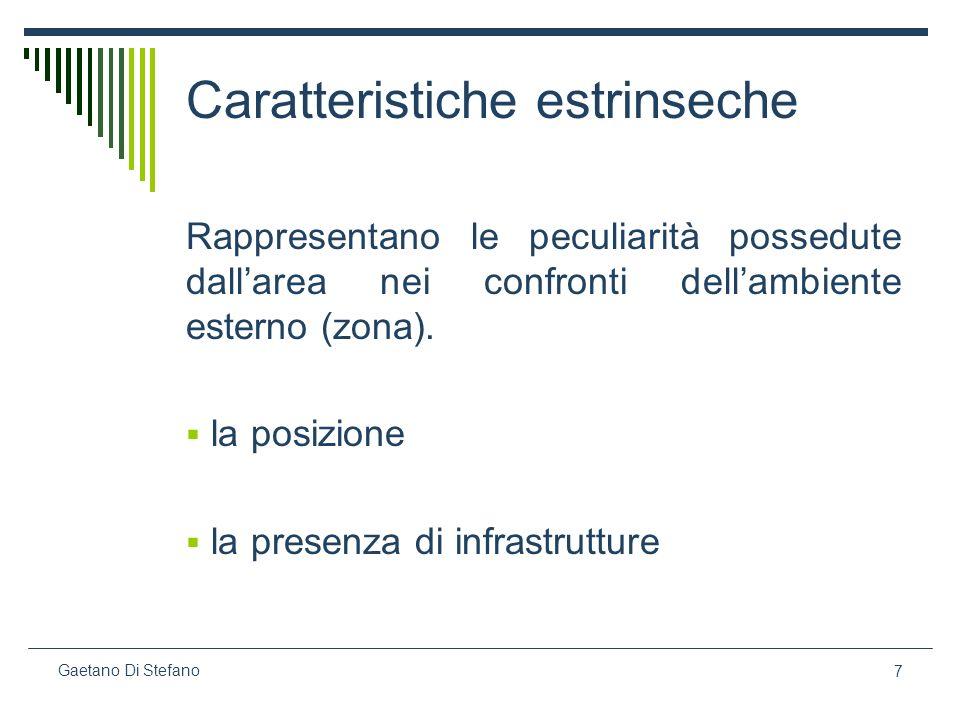 7 Gaetano Di Stefano Caratteristiche estrinseche Rappresentano le peculiarità possedute dallarea nei confronti dellambiente esterno (zona). la posizio