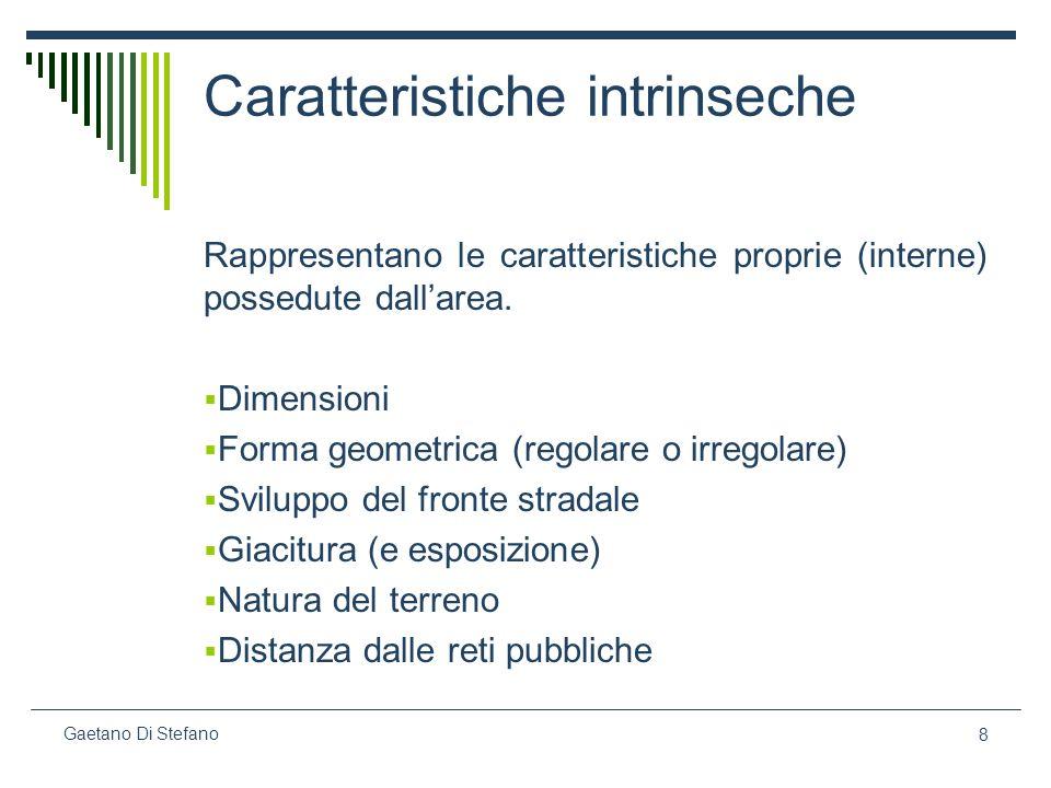 8 Gaetano Di Stefano Caratteristiche intrinseche Rappresentano le caratteristiche proprie (interne) possedute dallarea. Dimensioni Forma geometrica (r
