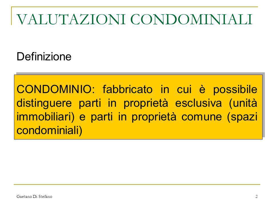 Gaetano Di Stefano2 VALUTAZIONI CONDOMINIALI Definizione CONDOMINIO: fabbricato in cui è possibile distinguere parti in proprietà esclusiva (unità imm
