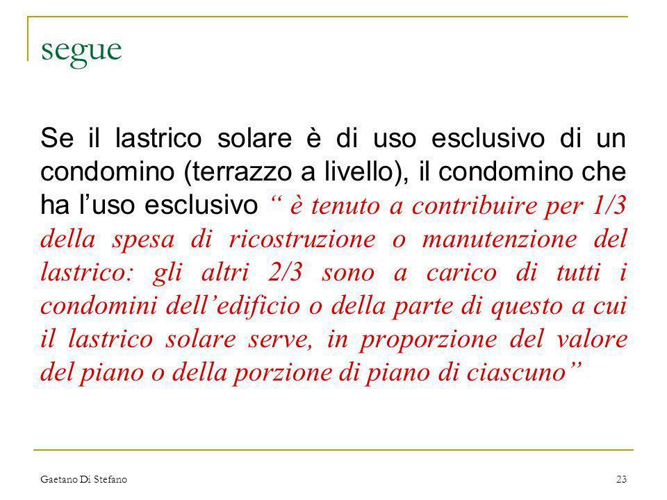 Gaetano Di Stefano23 segue Se il lastrico solare è di uso esclusivo di un condomino (terrazzo a livello), il condomino che ha luso esclusivo è tenuto