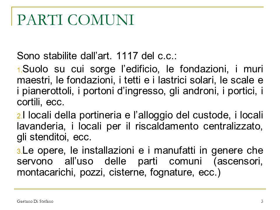 Gaetano Di Stefano3 PARTI COMUNI Sono stabilite dallart. 1117 del c.c.: 1. Suolo su cui sorge ledificio, le fondazioni, i muri maestri, le fondazioni,