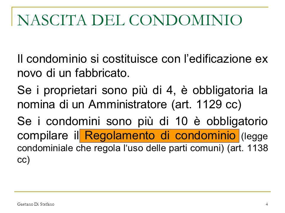 Gaetano Di Stefano4 Il condominio si costituisce con ledificazione ex novo di un fabbricato. Se i proprietari sono più di 4, è obbligatoria la nomina