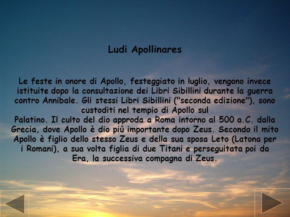Ludi Apollinares Le feste in onore di Apollo, festeggiato in luglio, vengono invece istituite dopo la consultazione dei Libri Sibillini durante la gue