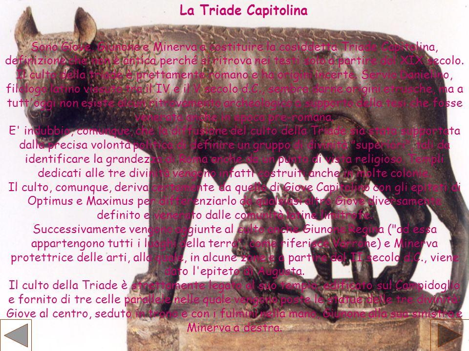 Sono Giove, Giunone e Minerva a costituire la cosiddetta Triade Capitolina, definizione che non è antica perché si ritrova nei testi solo a partire da
