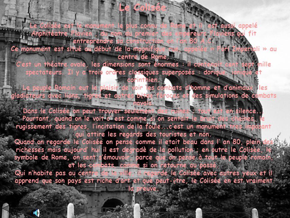 Le Colisée Le Colisée est le monument le plus connu de Rome et il est aussi appelé Anphitéatre Flavien, du nom du premier des empereurs Flaviens qui f
