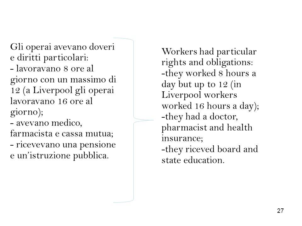 Gli operai avevano doveri e diritti particolari: - lavoravano 8 ore al giorno con un massimo di 12 (a Liverpool gli operai lavoravano 16 ore al giorno