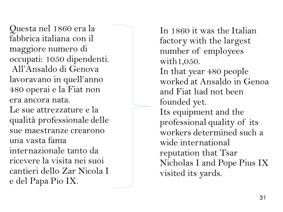 Questa nel 1860 era la fabbrica italiana con il maggiore numero di occupati: 1050 dipendenti. AllAnsaldo di Genova lavoravano in quellanno 480 operai