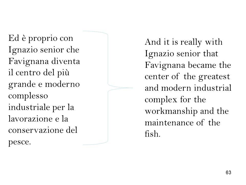 Ed è proprio con Ignazio senior che Favignana diventa il centro del più grande e moderno complesso industriale per la lavorazione e la conservazione d