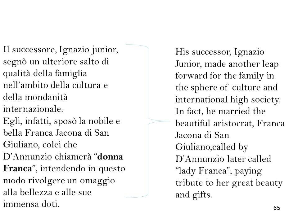 Il successore, Ignazio junior, segnò un ulteriore salto di qualità della famiglia nellambito della cultura e della mondanità internazionale. Egli, inf