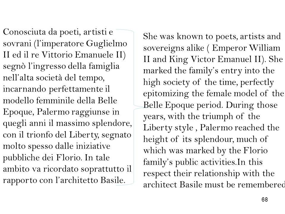 Conosciuta da poeti, artisti e sovrani (limperatore Guglielmo II ed il re Vittorio Emanuele II) segnò lingresso della famiglia nellalta società del te