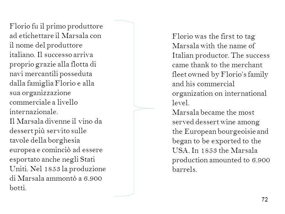 Florio fu il primo produttore ad etichettare il Marsala con il nome del produttore italiano. Il successo arriva proprio grazie alla flotta di navi mer