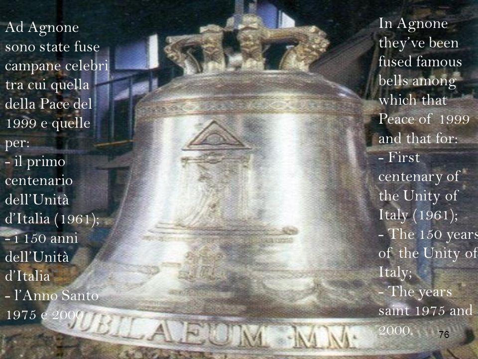 Ad Agnone sono state fuse campane celebri tra cui quella della Pace del 1999 e quelle per: - il primo centenario dellUnità dItalia (1961); - i 150 ann