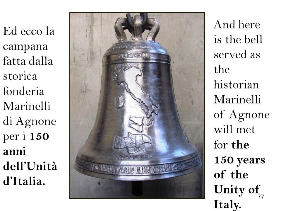 Ed ecco la campana fatta dalla storica fonderia Marinelli di Agnone per i 150 anni dellUnità dItalia. And here is the bell served as the historian Mar
